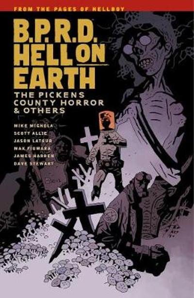 B.p.r.d. Hell On Earth Volume 5: The Pickens County Horror And Others - Mike Mignola