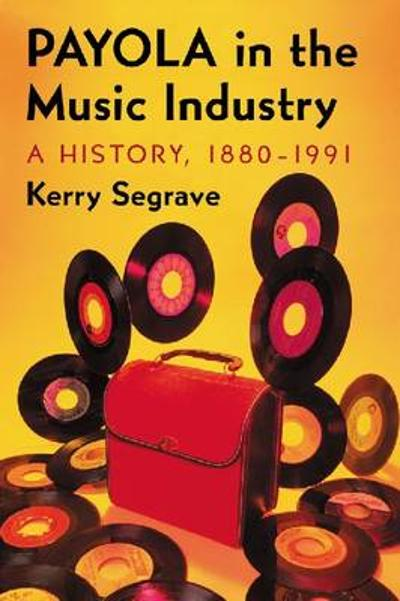 Payola in the Music Industry - Kerry Segrave