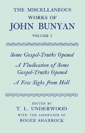 The Miscellaneous Works of John Bunyan: Volume I: Some Gospel-Truths Opened; A Vindication of Some Gospel-Truths Opened; A Few Sighs from Hell - John Bunyan General Editor: Roger Sharrock T. L. Underwood Roger Sharrock Roger Sharrock