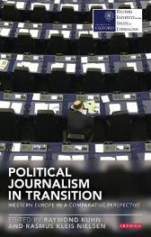 Political Journalism in Transition - Raymond Kuhn Rasmus Kleis Nielsen