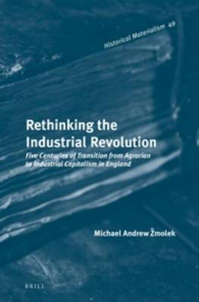 Rethinking the Industrial Revolution - Michael Andrew Zmolek