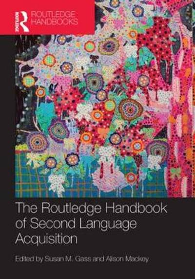 The Routledge Handbook of Second Language Acquisition - Susan M. Gass