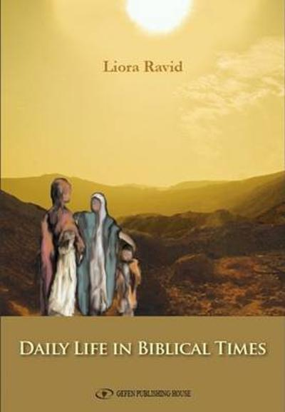 Daily Life in Biblical Times - Dr Liora Ravid