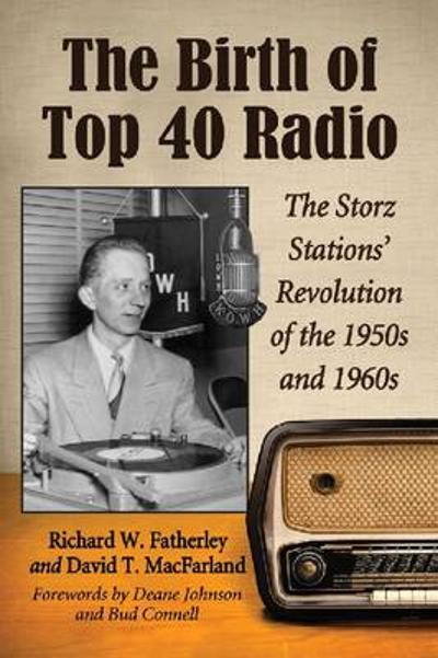 The Birth of Top 40 Radio - Richard W. Fatherley