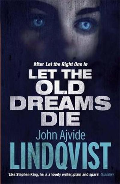 Let the Old Dreams Die - John Ajvide Lindqvist