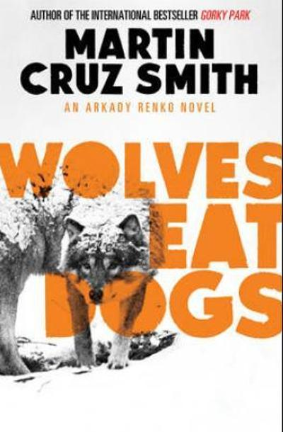 Wolves eat dogs - Martin Cruz Smith