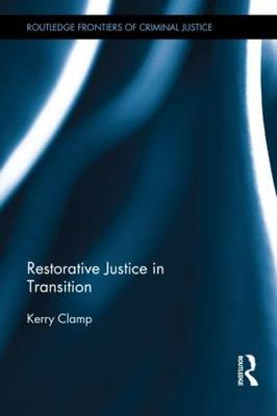 Restorative Justice in Transition - Kerry Clamp