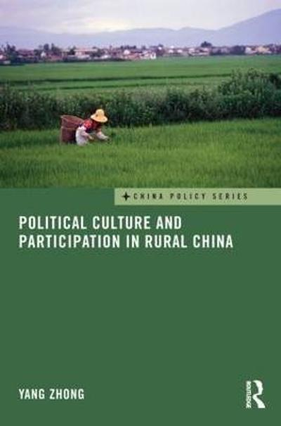 Political Culture and Participation in Rural China - Yang Zhong