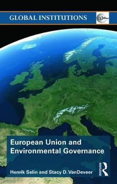 European Union and Environmental Governance - Henrik Selin
