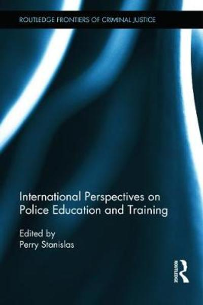 International Perspectives on Police Education and Training - Perry Stanislas