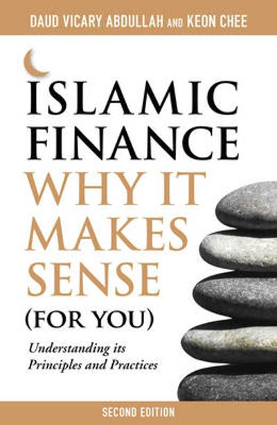 Islamic Finance: Why it Makes Sense (for You)  -  Understanding its Principles and Practices - Daud Vicary Abdullah