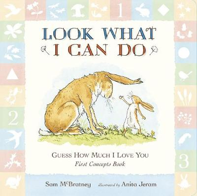 Guess How Much I Love You: Look What I Can Do: First Concepts Book - Sam McBratney
