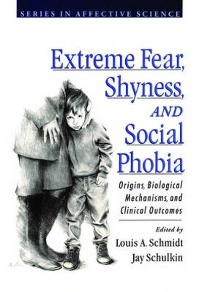 Extreme Fear, Shyness, and Social Phobia - Louis A. Schmidt