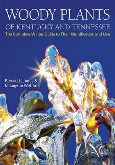 Woody Plants of Kentucky and Tennessee - Ronald L. Jones