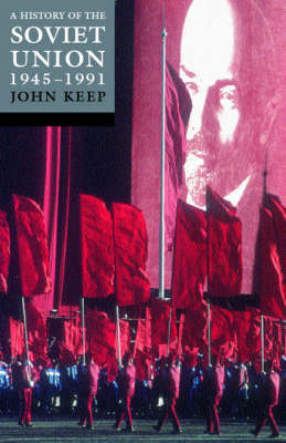 A History of the Soviet Union 1945-1991 - John L. H. Keep