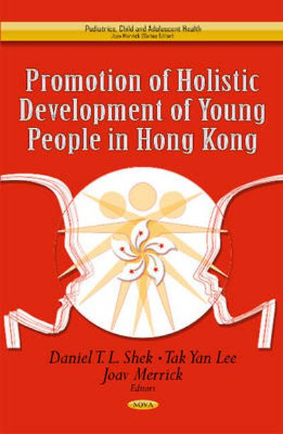 Promotion of Holistic Development of Young People in Hong Kong - Daniel T. L. Shek