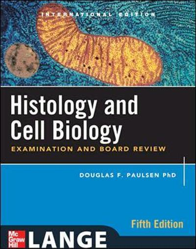 Histology and Cell Biology: Examination and Board Review, Fifth Edition (Int'l Ed) - Douglas Paulsen