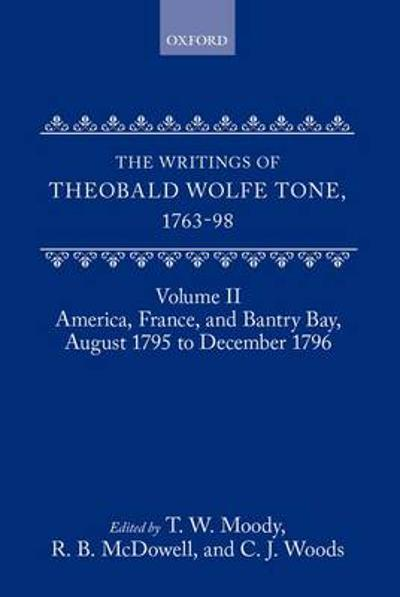 The Writings of Theobald Wolfe Tone 1763-98: Volume II: America, France, and Bantry Bay, August 1795 to December 1796 - Theobald Wolfe Tone