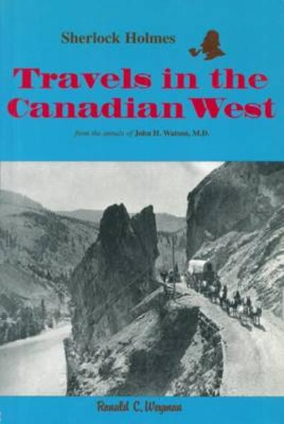 Sherlock Holmes: Travels in the Canadian West - Ronald C. Weyman