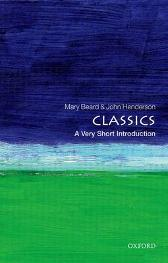 Classics: A Very Short Introduction - John Henderson Mary Beard