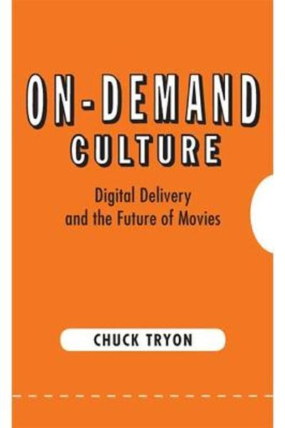 On-Demand Culture - Chuck Tryon
