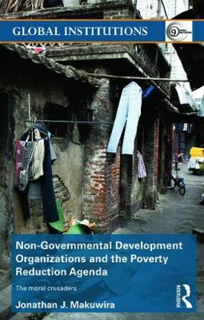 Non-Governmental Development Organizations and the Poverty Reduction Agenda - Jonathan J. Makuwira