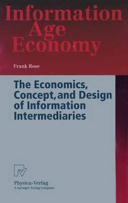 The Economics, Concept and Design of Information Intermediaries - Frank Rose