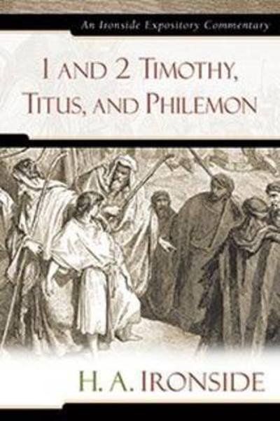 1 and 2 Timothy, Titus, and Philemon - H A Ironside