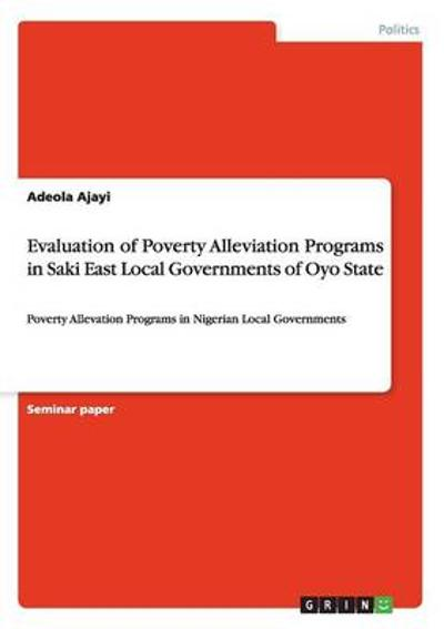 Evaluation of Poverty Alleviation Programs in Saki East Local Governments of Oyo State - Adeola Ajayi