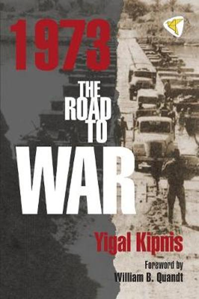 1973: The Road to War - Yigal Kipnis