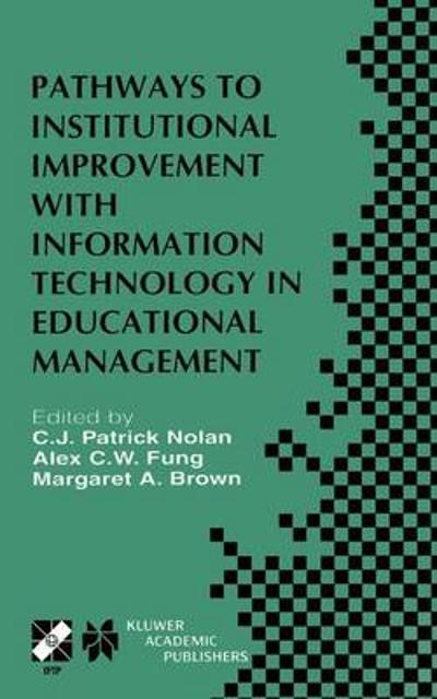 Pathways to Institutional Improvement with Information Technology in Educational Management - C.J. Patrick Nolan