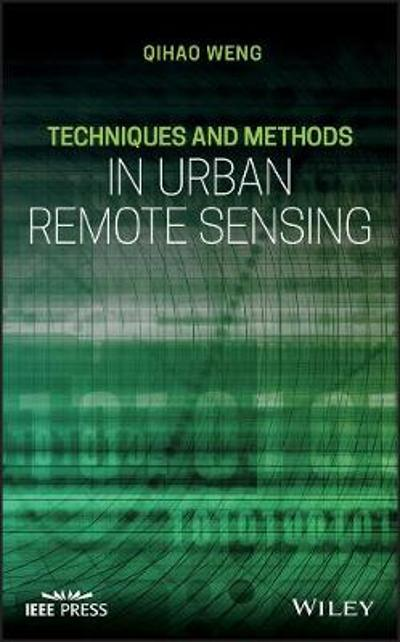 Techniques and Methods in Urban Remote Sensing - Qihao Weng