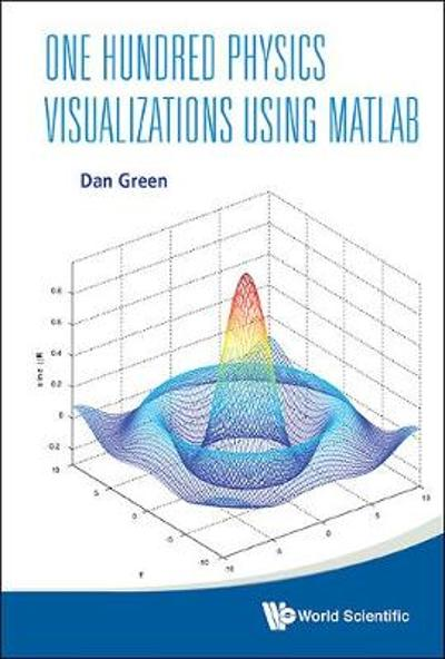 One Hundred Physics Visualizations Using Matlab (With Dvd-rom) - DANIEL GREEN