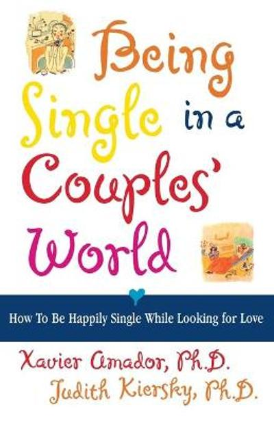 Being Single in a Couple's World - Xavier F. Amador