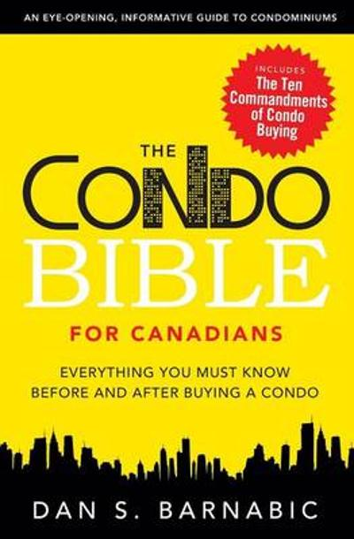 The Condo Bible for Canadians - Dan S. Barnabic