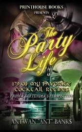 "The Party Life; 179 of My Favorite Cocktail Recipe's (2nd Edition) - ANTWAN 'ANT"" BANK$"