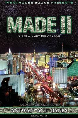 MADE II; Fall of A Family, Rise of A Boss. (Part 2 of MADE; Crime Thriller Trilogy) Urban Mafia - ANTWAN 'ANT ' BANK$