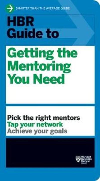 HBR Guide to Getting the Mentoring You Need (HBR Guide Series) - Harvard Business Review