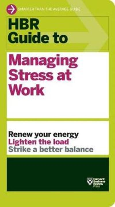 HBR Guide to Managing Stress at Work (HBR Guide Series) - Harvard Business Review
