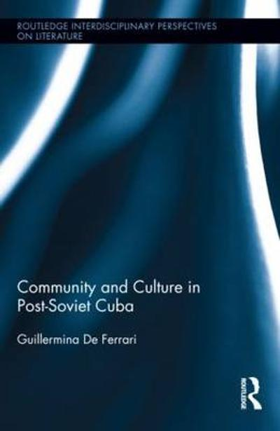 Community and Culture in Post-Soviet Cuba - Guillermina De Ferrari
