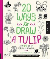 20 Ways to Draw a Tulip and 44 Other Fabulous Flowers - Lisa Congdon