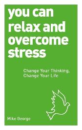 You Can Relax and Overcome Stress - Mike George