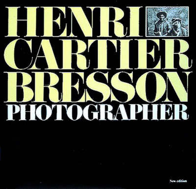 Henri Cartier-Bresson: Photographer - Richard Stamelman