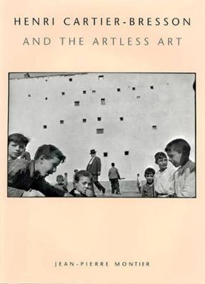 Henri Cartier-Bresson and the Artless Art - Jean-Pierre Montier