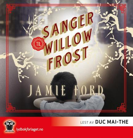 Sanger til Willow Frost - Jamie Ford Mai-The Duc Monica Carlsen