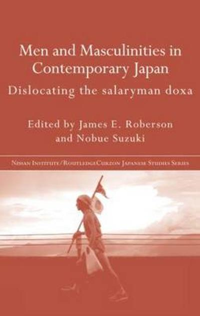 Men and Masculinities in Contemporary Japan - James E. Roberson