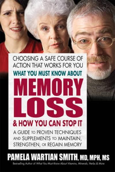 What You Must Know About Memory Loss & How You Can Stop it - Pamela Wartian Smith