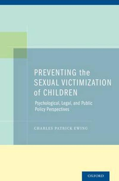 Preventing the Sexual Victimization of Children - Charles Patrick Ewing