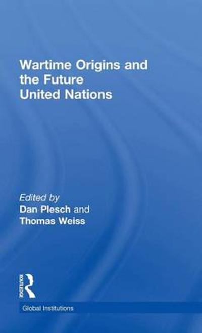 Wartime Origins and the Future United Nations - Dan Plesch