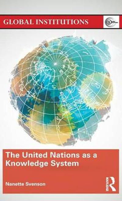 The United Nations as a Knowledge System - Nanette Svenson